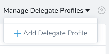 Manage Delegate Profiles - Harness Continuous Delivery